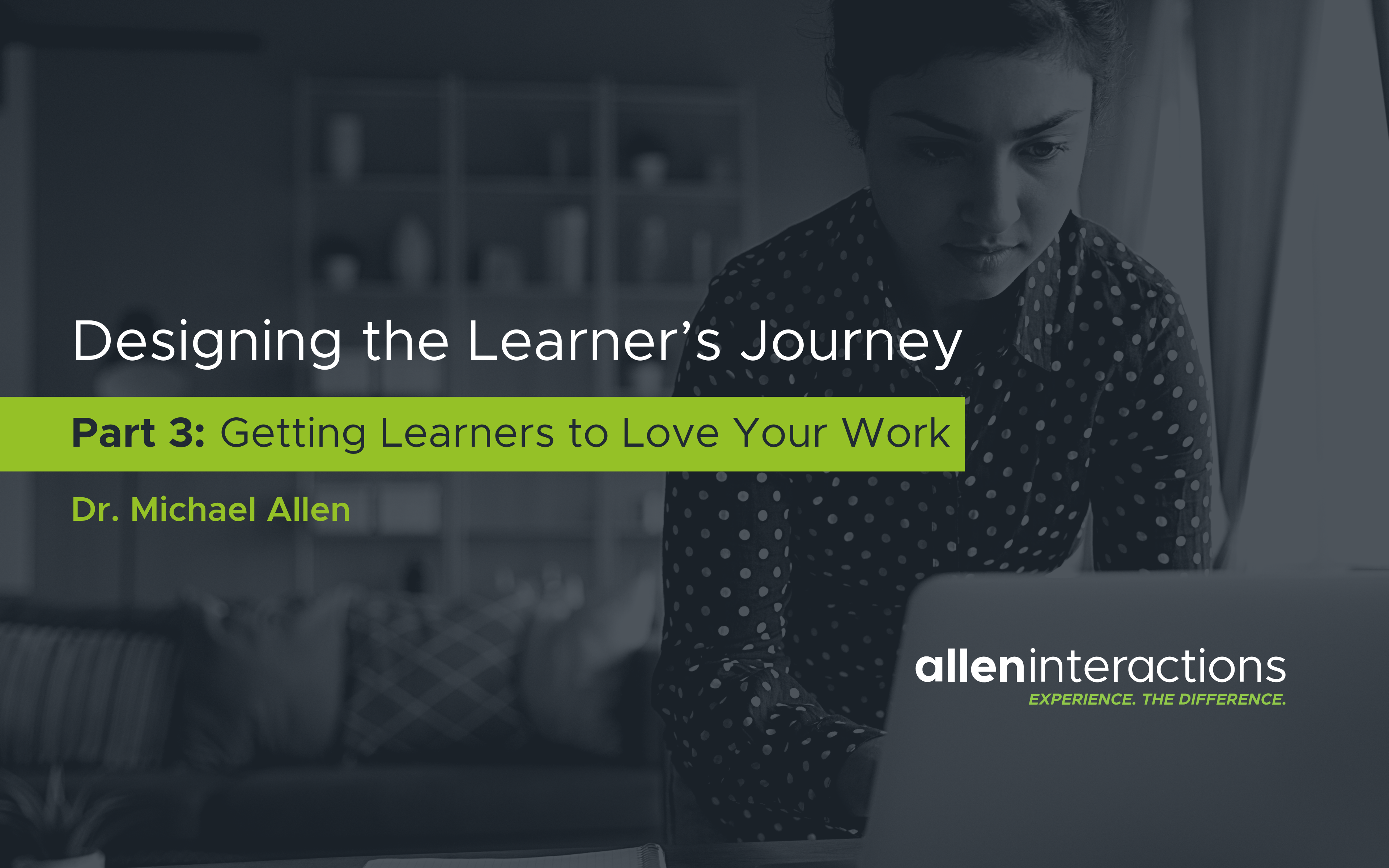 Instructional Design 3.0: Designing the Learner's Journey - Part 3: Getting Learners to Love Your Work