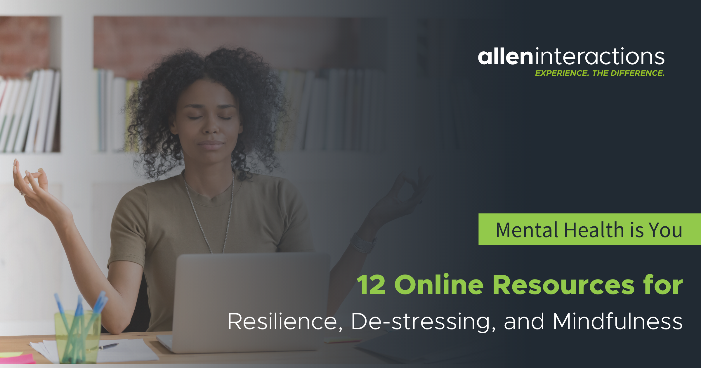 Mental Health is You - 12 Online Resources for Resilience, De-stressing, and Mindfulness